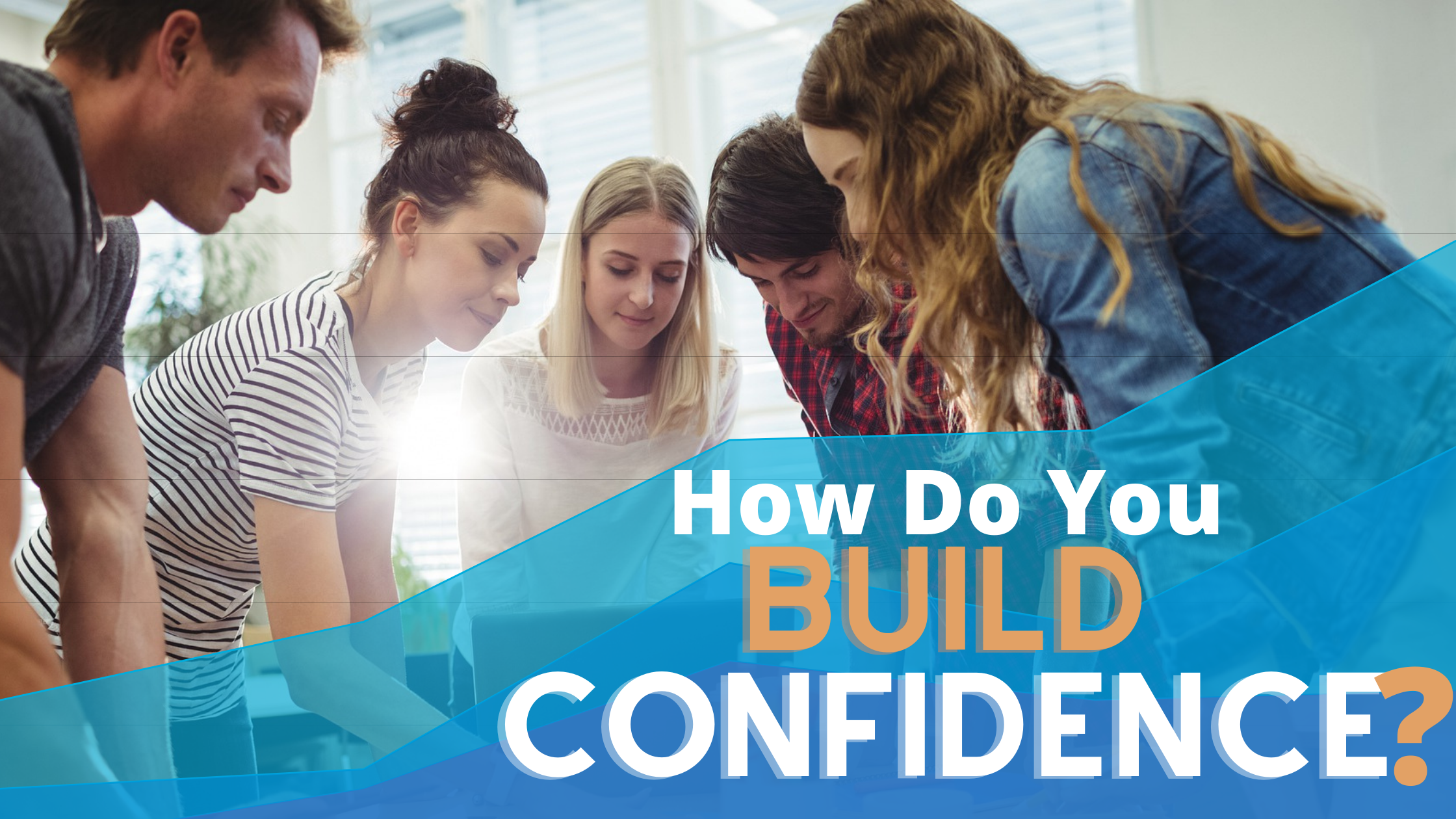 How do you build confidence in the workplace?