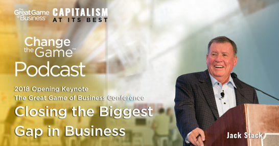 Podcast - Jack Stack - Closing the Biggest Gap in Business