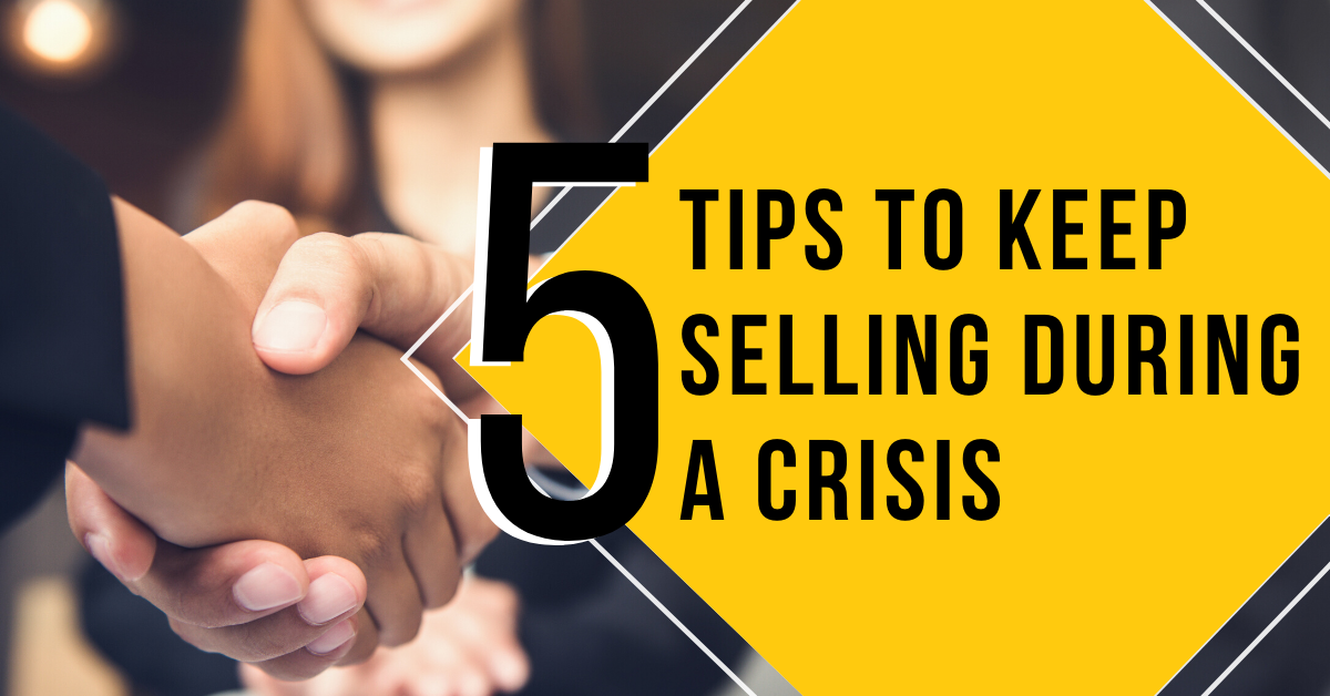 5 Tips to Keep Selling during an economic crisis