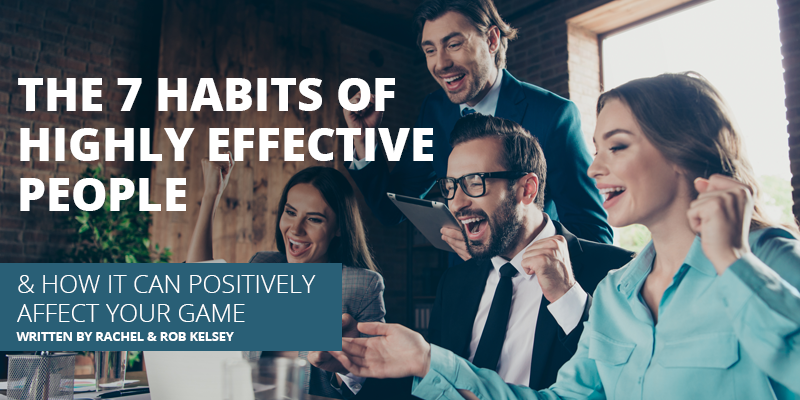 The 7 Habits of Highly Effective People & How It Can Positively Affect Your Game- Part 1