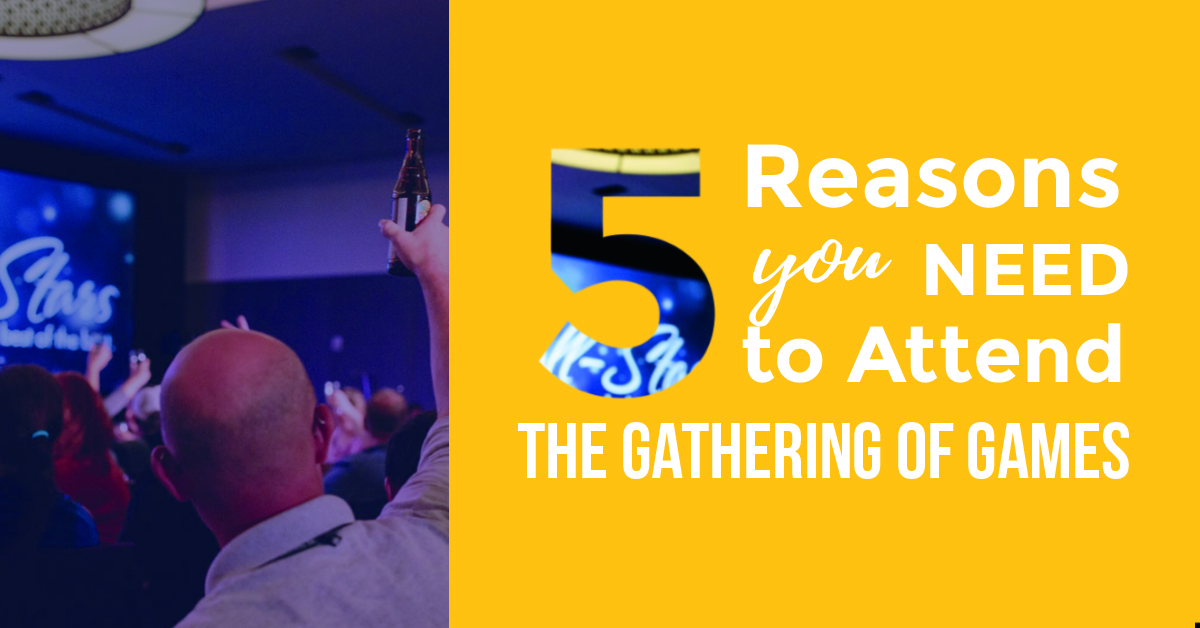 5 Reasons You Need to Attend the Gathering of Games