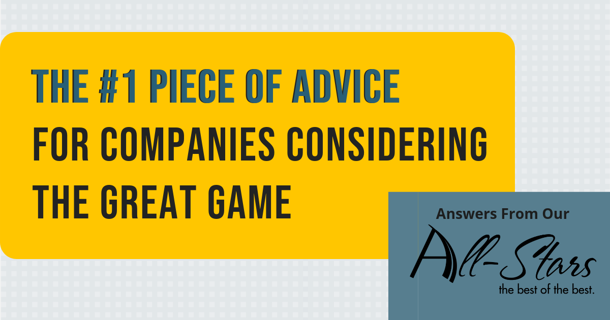 The #1 Piece of Advice for Companies Considering The Great Game