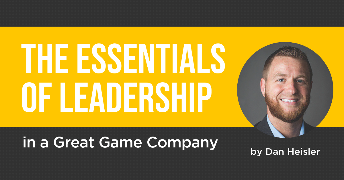 The Essentials of Leadership in a Great Game Company