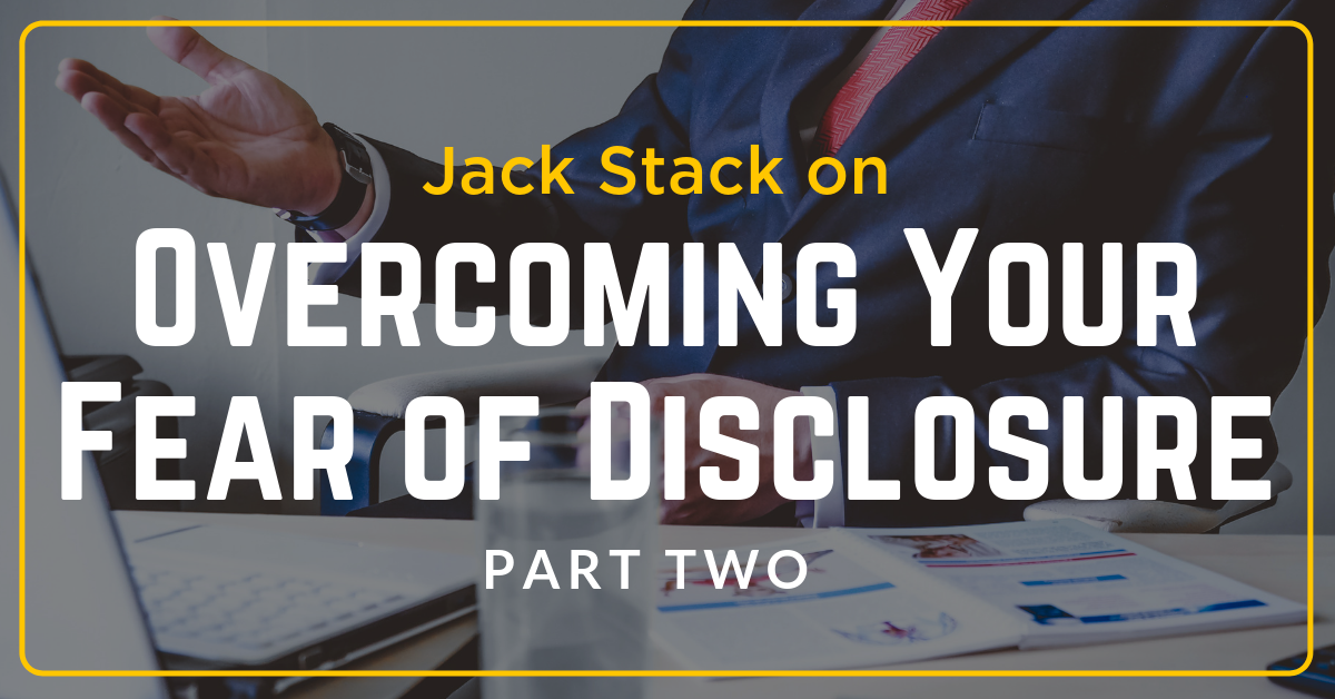 Overcoming Your Fear of Disclosure: Part II