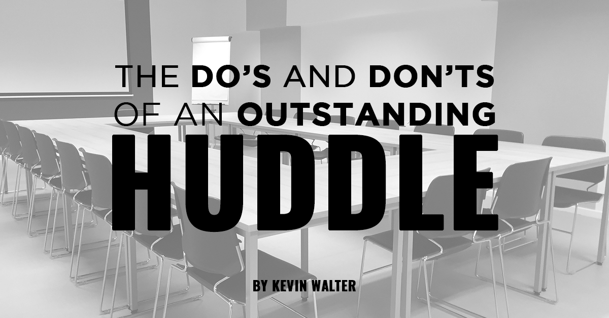 The Do's and Don'ts of an Outstanding Huddle: How to Maximize Your Meetings