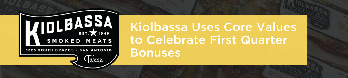 Kiolbassa Uses Core Values to Celebrate First Quarter Bonuses