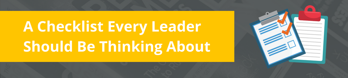 A Checklist Every Leader Should Be Thinking About