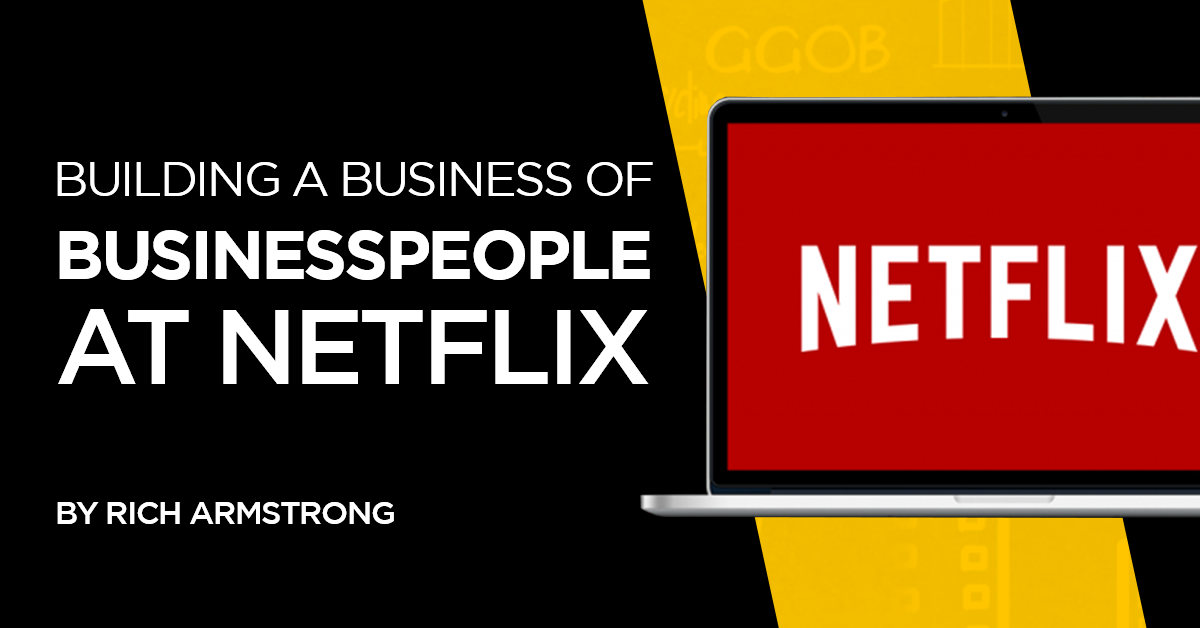 Building a Business of Businesspeople at Netflix