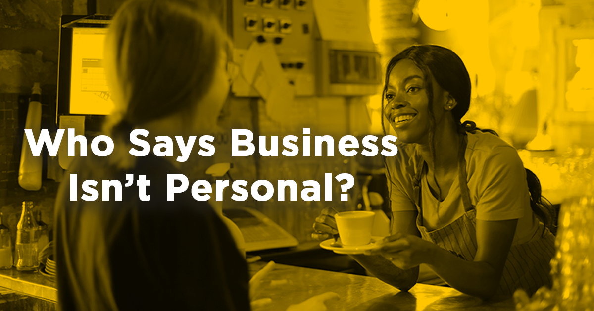 Who Says Business Isn't Personal?