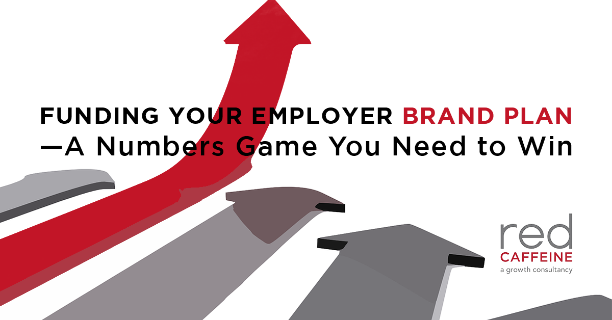 Funding Your Employer Brand Plan—A Numbers Game You Need to Win