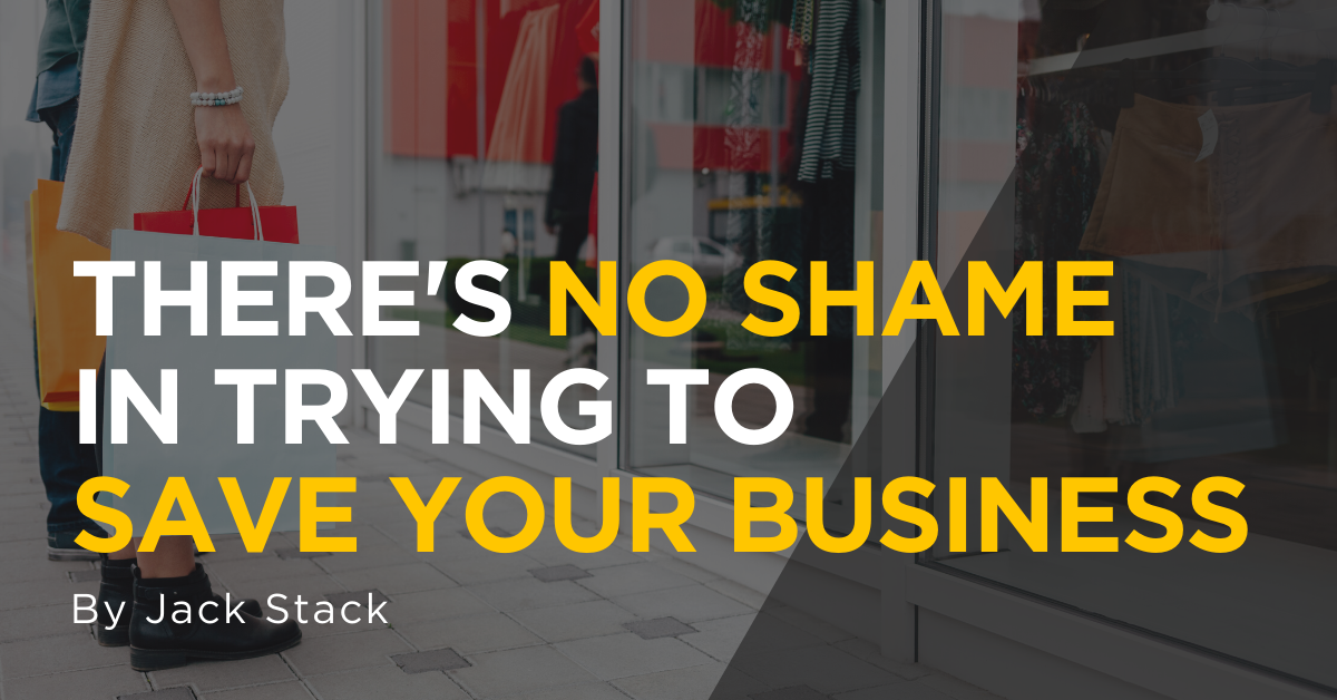 There's No Shame in Trying To Save Your Business