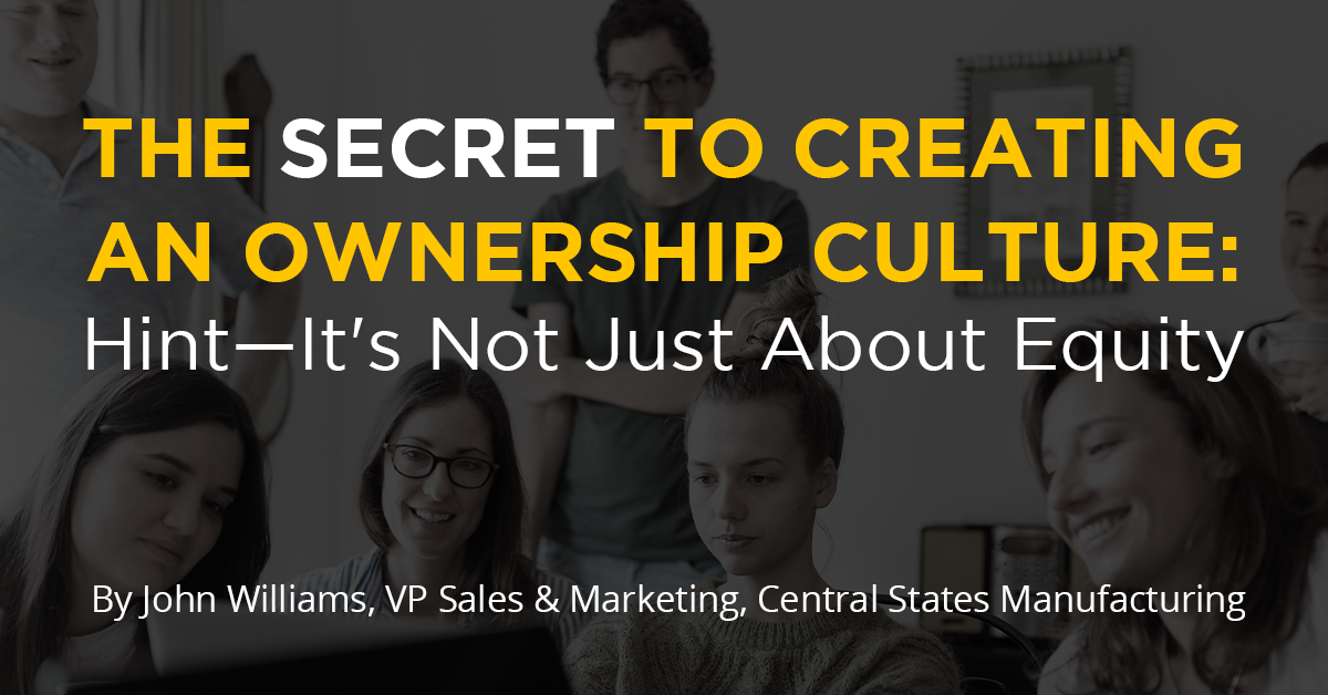 The Secret to Creating an Ownership Culture: Hint—It's Not Just About Equity