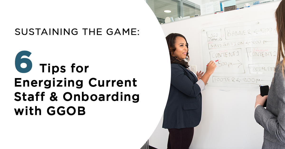 Sustaining The Game: 6 Tips for Energizing Current Staff & Onboarding with GGOB