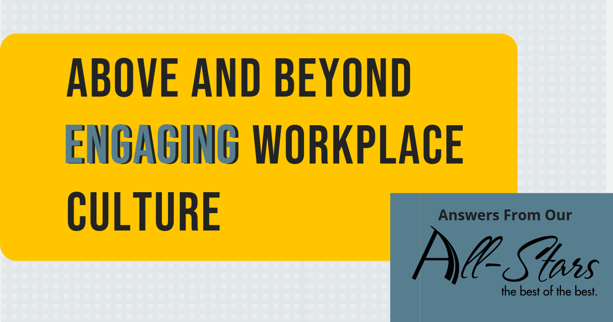 Above and Beyond Engaging Workplace Culture: Answers from our All-Stars
