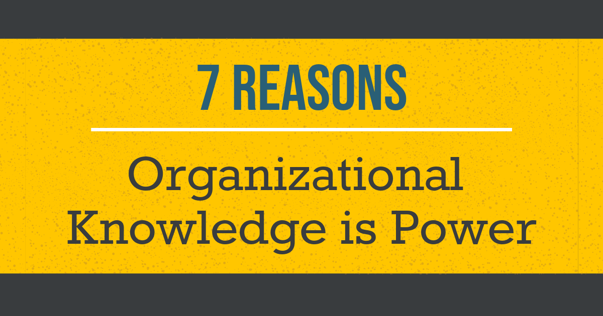 7 Reasons Organizational Knowledge Is Power