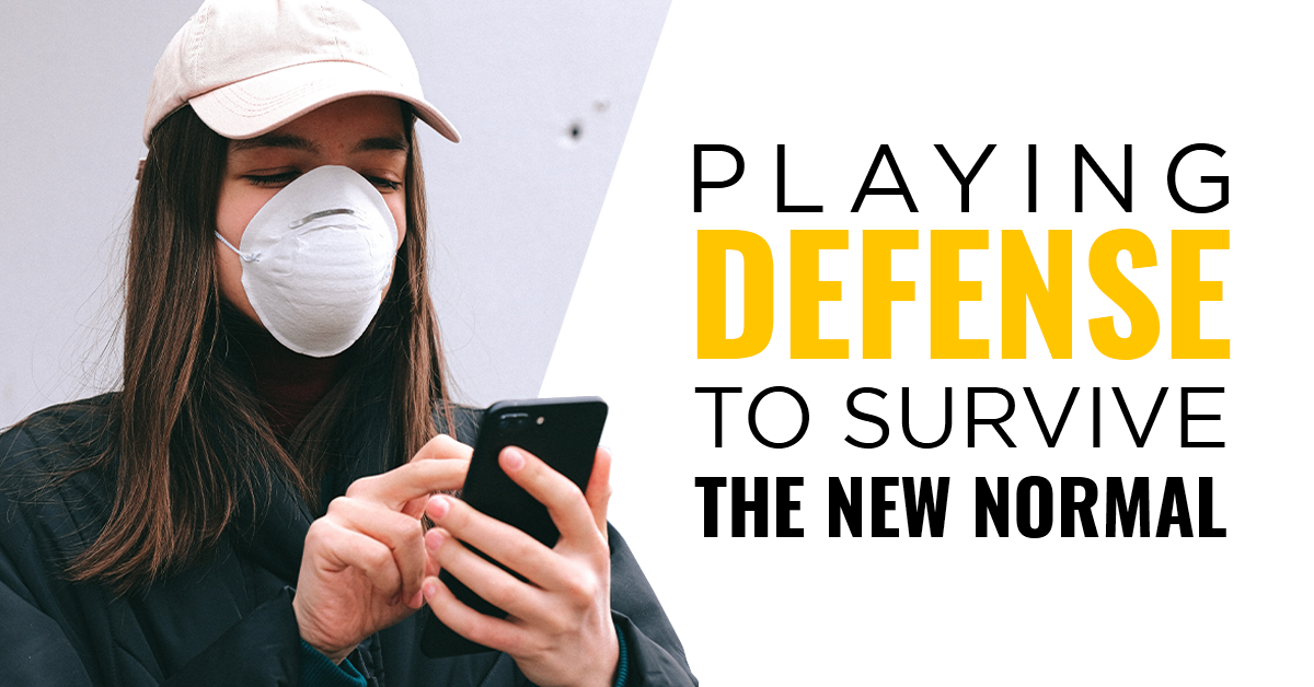 Playing Defense to Survive the New Normal