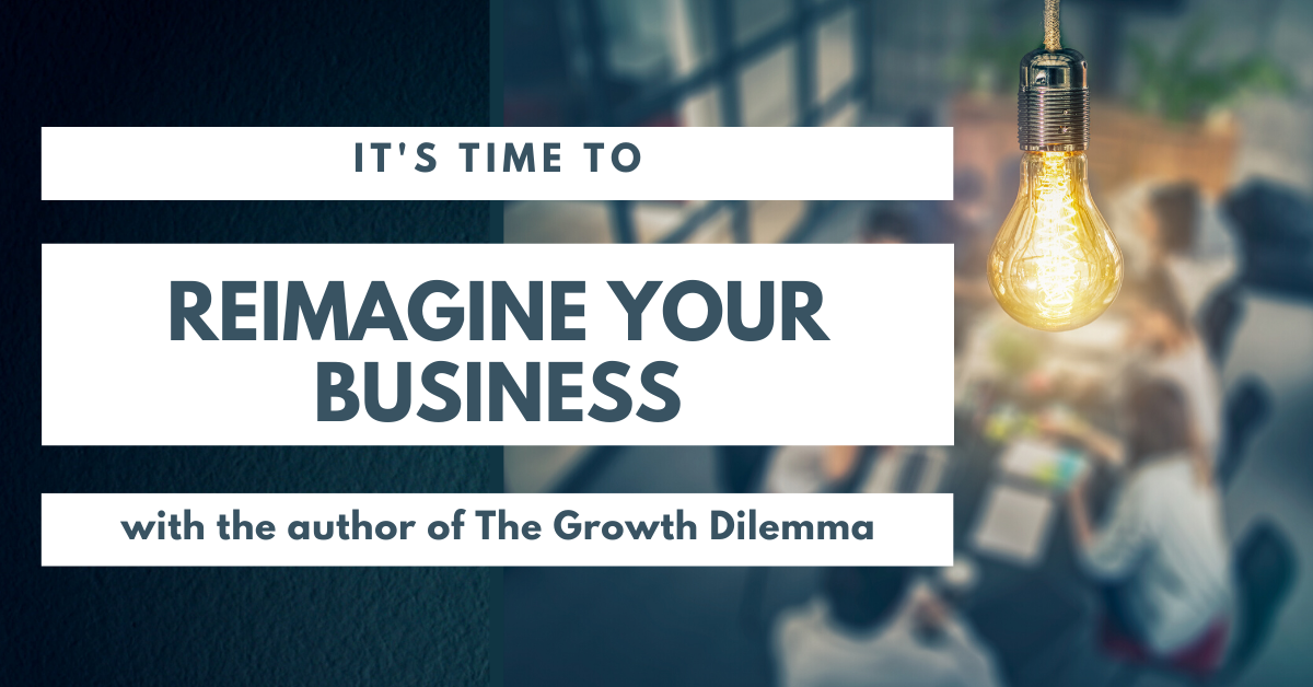 It's Time To Reimagine Your Business