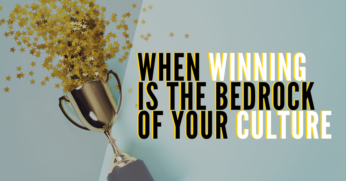 When Winning is the Bedrock of Your Culture