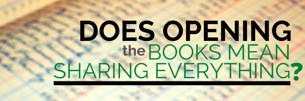 Does Opening the Books Mean Sharing Everything?
