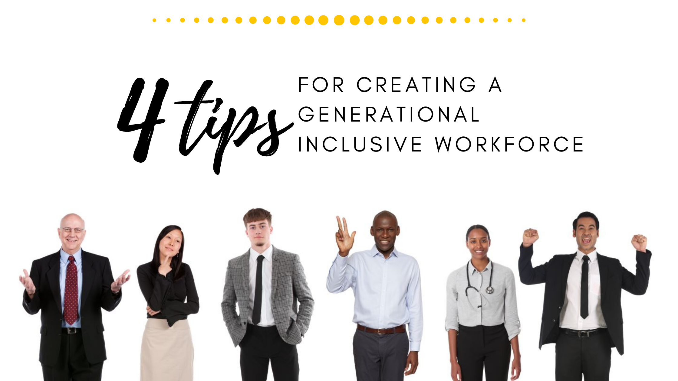 4 Tips for Creating a Generational Inclusive Workforce