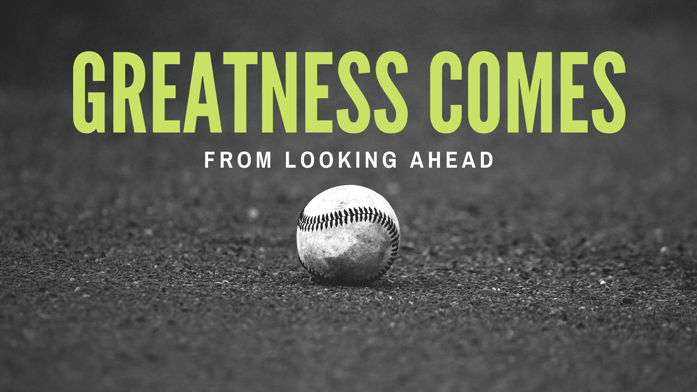 Greatness Comes from Looking Ahead