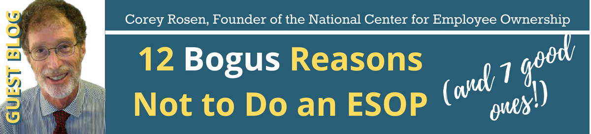 Twelve Bogus Reasons Not to Do an ESOP