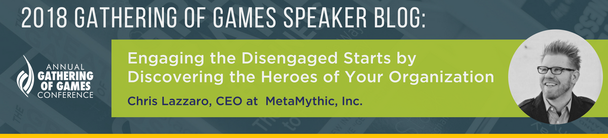 Engaging the Disengaged Starts by Discovering the Heroes of Your Organization